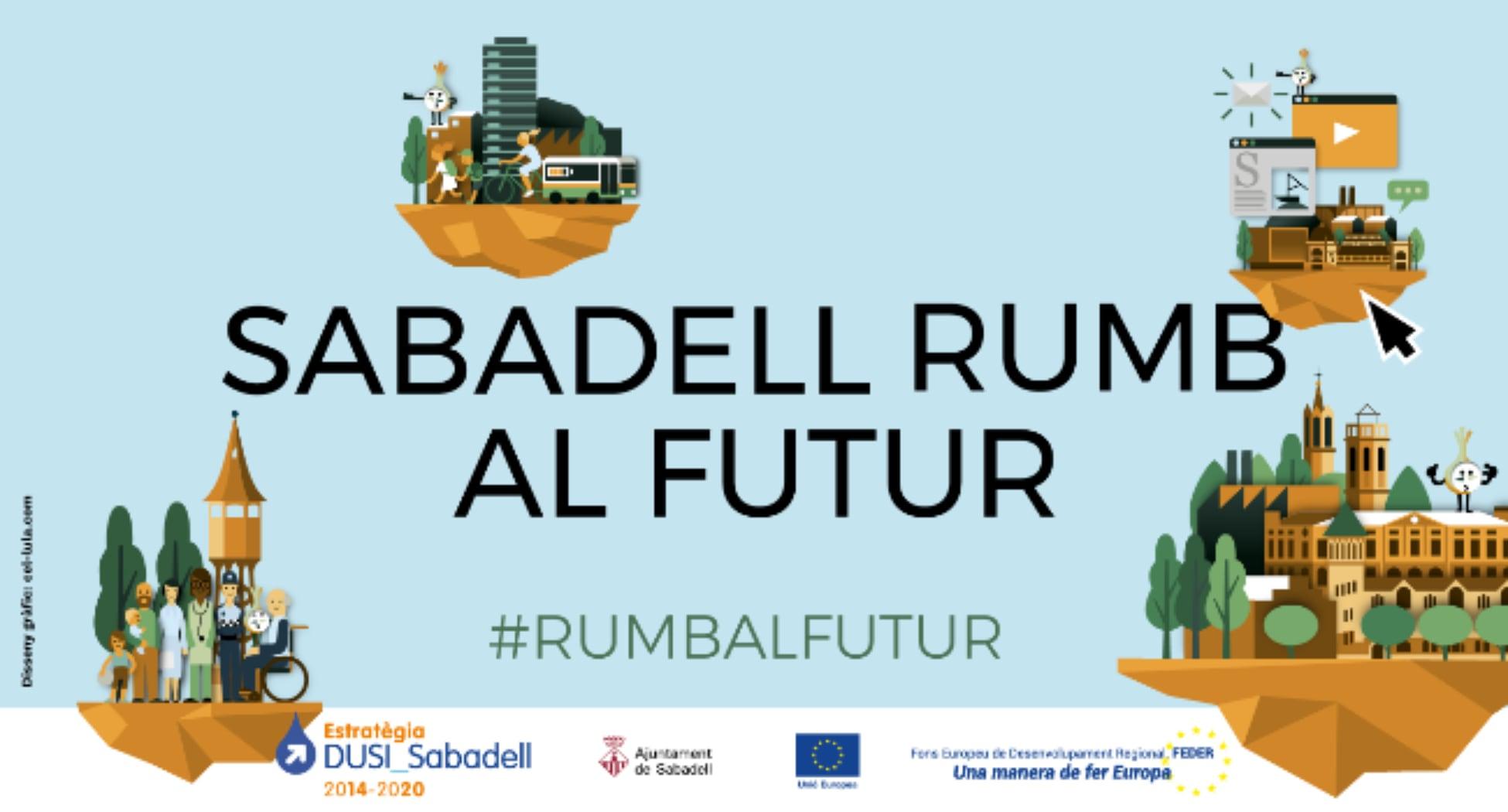 """La campanya """"Sabadell rumb al futur"""" ressalta cap a on va la ciutat i com els fons europeus han contribuït a avançar en aquest camí els darrers anys"""