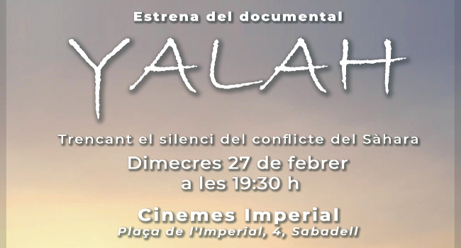 Estrena del documental Yalah, el 27 de febrer, coincidint amb l'aniversari de  l'autoproclamació de la República Sahrauí